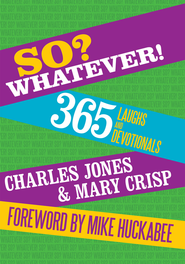 So? Whatever!: 365 Laughs and Devotionals - eBook  -     By: Charles Jones, Mary Crisp