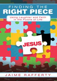 Finding The Right Piece: Using Laughter and Faith in the Puzzle of Life - eBook  -     By: Jaime Rafferty
