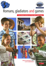 Romans, Gladiators, and Games: The Roman World of the First Christians--The NT in the British Museum  -     By: Brian H. Edwards, Clive Anderson