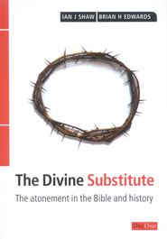 Divine Substitute: The Atonement in The Bible and History  -     By: Brian H. Edwards, Ian Shaw