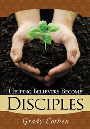 Helping Believers Become Disciples - eBook  -     By: Grady Cothen