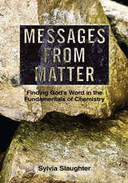 MESSAGES FROM MATTER: Finding God's Word in the Fundamentals of Chemistry - eBook  -     By: Sylvia Slaughter