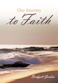 Our Journey to Faith - eBook  -     By: Bridgett Jordan
