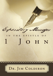 EXPOSITORY MESSAGES IN THE EPISTLE OF 1 JOHN - eBook  -     By: Dr. Jim Coldiron
