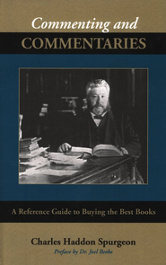 Commenting on Commentaries: A Reference Guide to Buying the Best Books  -     By: Charles H. Spurgeon