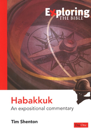 Exploring Habakkuk: An Expositional Commentary   -              By: Tim Shenton