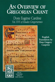 An Overview of Gregorian Chant  -              By: Monks of Solesmes