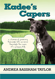 Kadee's Capers: A Whimsical Journey Through Life As Seen Through The Eyes of a Puppy Dog - eBook  -     By: Andrea Bassham Taylor