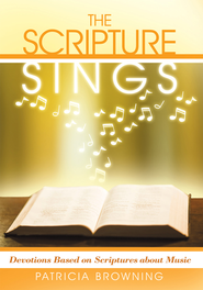 The Scripture Sings: Devotions Based on Scriptures about Music - eBook  -     By: Patricia Browning