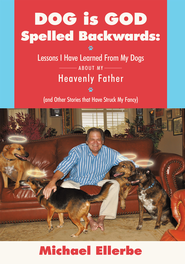 Dog is God Spelled Backwards: Lessons I Have Learned From My Dogs About My Heavenly Father (And Other Stories That Have Struck My Fancy) - eBook  -     By: Michael Ellerbe
