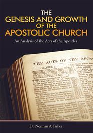 The Genesis and Growth of the Apostolic Church: An Analysis of the Acts of the Apostles - eBook  -     By: Dr. Norman A. Fisher