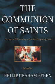 The Communion of Saints: Living in Fellowship with the People of God  -     By: Philip Graham Ryken
