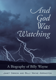 And God Was Watching: A Biography of Billy Wayne - eBook  -     By: Janet Gibson, Billy Wayne Arrington