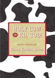 Holy Cow and Ed, Too! - eBook  -     By: Ginny Knight-Simon