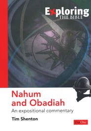 Exploring Nahum and Obadiah: An Expositional Commentary  -              By: Tim Shenton