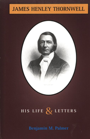 Life and Letters of James H. Thornwell  -     By: Benjamin M. Palmer