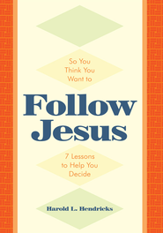 So You Think You Want to Follow Jesus: 7 Lessons to Help You Decide - eBook  -     By: Harold L. Hendricks