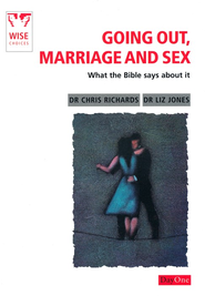 Going Out, Marriage and Sex: What The Bible Says About  It  -     By: Chris Richards, Liz Jones