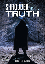SHROUDED BY THE TRUTH - eBook  -     By: Louise Field Sanders