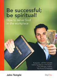 Be successful; Be Spiritual!: How to Serve God in the Workplace  -     By: John Temple