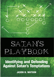 Satan's Playbook: Identifying and Defending Against Satan's Temptations - eBook  -     By: Jason B. Watson