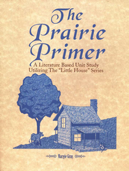 The Prairie Primer: A Literature Based Unit Study Utilizing the Little House Series  -     By: Margie Gray