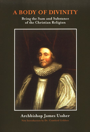 A Body of Divinity: Being the Sum and Substance of the Christian Religion  -     By: James Ussher