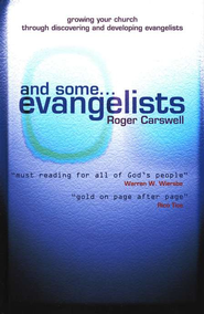 And Some . . . Evangelists: Growing Your Church Through Discovering and Developing Evangelists  -     By: Roger Carswell