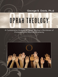 Oprah Theology: A Comparative Analysis of Oprah Winfrey's Worldview of Christianity and Biblical Christianity - eBook  -     By: George B. Davis