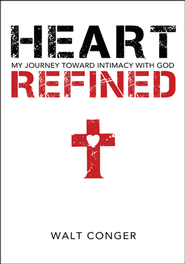 Heart Re?ned: My Journey Toward Intimacy With God - eBook  -     By: Walt Conger