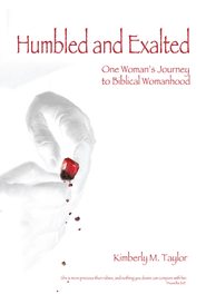 Humbled and Exalted: One Woman's Journey to Biblical Womanhood - eBook  -     By: Kimberly M. Taylor