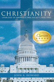 CHRISTIANITY: LIFEBLOOD OF AMERICA'S FREE SOCIETY (1620-1945) - eBook  -     By: John A. Howard