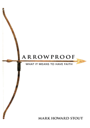 ARROW PROOF: What It Means To Have Faith - eBook  -     By: Mark Howard Stout
