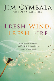 Fresh Wind, Fresh Fire   -              By: Jim Cymbala