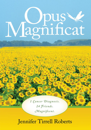 Opus Magni?cat: 1 Cancer Diagnosis. 24 Friends. Magni?cent. - eBook  -     By: Jennifer Tirrell Roberts