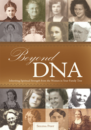 Beyond DNA: Inheriting Spiritual Strength from the Women in Your Family Tree - eBook  -     By: Selena Post