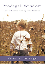 Prodigal Wisdom: LESSONS LEARNED FROM MY SON'S ADDICTION - eBook  -     By: Yvonne Burrage