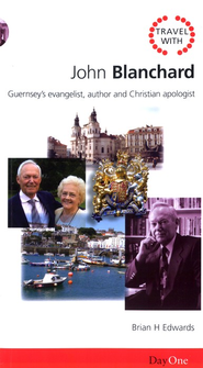 John Blanchard: Guernsey's Evangelist, Author and Christian Apologist  -     By: Brian H. Edwards