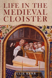 Life in the Medieval Cloister  -     By: Julie Kerr