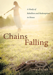Chains Falling: A Study of Rebellion and Redemption in Hosea - eBook  -     By: Jamy Fisher