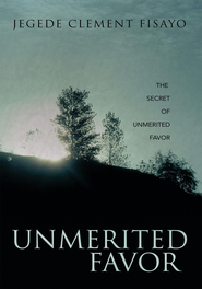 Unmerited Favor: THE SECRET OF UNMERITED FAVOR - eBook  -     By: Jedege Clement Fisayo