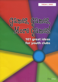 Games, Games, More Games! 101 Great Ideas for Youth Clubs  -     By: Tirzah L. Jones