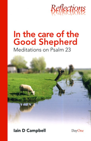 In The Care of The Good Shepherd: Meditations on Psalm 23  -     By: Iain D. Campbell