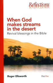 When God Makes Streams in The Desert: Revival Blessings in The Bible  -              By: Roger Ellsworth