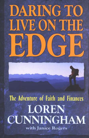 Daring to Live on the Edge: The Adventure of Faith and Finances  -              By: Loren Cunningham