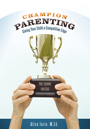 Champion Parenting: Giving Your Child a Competitive Edge - eBook  -     By: Alice Iorio