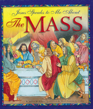 Jesus Speaks to Me about the Mass   -              By: Angela M. Burrin                   Illustrated By: Maria Cristina Lo Cascio