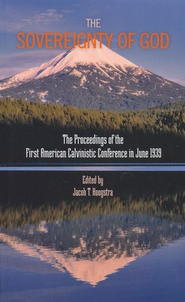 The Sovereignty of God: Proceedings of the First American Calvinistic Conference in 1939  -     By: John Murray, William Childs Robinson, Jacob Hoogstra
