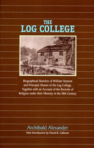 The Log College: Biographical Sketches of William Tennent and his Students  -     By: Archibald Alexander, David Calhoun