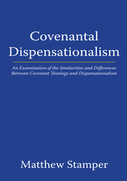 Covenantal Dispensationalism: An Examination of the Similarities and Differences Between Covenant Theology and Dispensationalism - eBook  -     By: Matthew Stamper